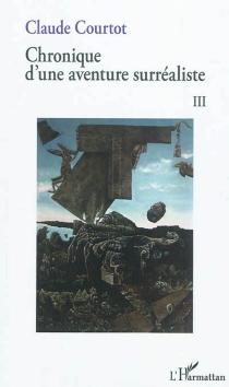 Chronique d'une aventure surréaliste - ClaudeCourtot