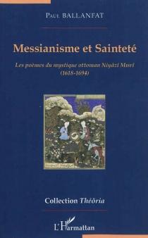 Messianisme et sainteté : les poèmes du mystique ottoman Niyâzî Misrî, 1618-1694 - PaulBallanfat