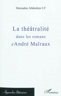 La théâtralité dans les romans d'André Malraux - Mamadou AbdoulayeLy