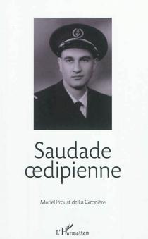 Saudade oedipienne - MurielProust de La Gironière