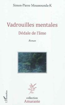 Vadrouilles mentales : dédale de l'âme - Simon-PierreMoussounda