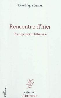 Rencontre d'hier : transposition littéraire - DominiqueLamon