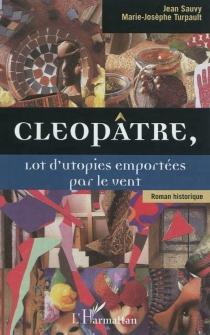 Cléopâtre, lot d'utopies emportées par le vent - JeanSauvy