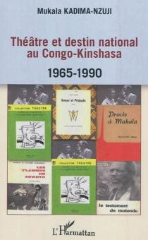 Théâtre et destin national au Congo-Kinshasa : 1965-1990 - MukalaKadima-Nzuji