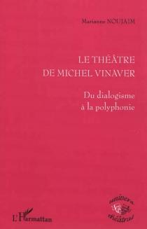 Le théâtre de Michel Vinaver : du dialogisme à la polyphonie - MarianneNoujaim