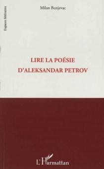 Lire la poésie d'Aleksandar Petrov - MilanBunjevac