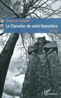 Le chevalier de saint Hymetière - DamienCorban