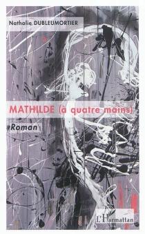 Mathilde, à quatre mains - NathalieDubleumortier