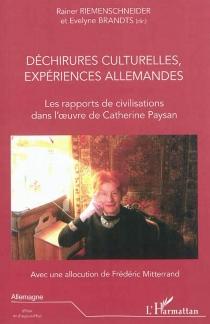 Déchirures culturelles, expériences allemandes : les rapports de civilisations dans l'oeuvre de Catherine Paysan : actes du 2e colloque international, Vivoin (Sarthe), 21-24 octobre 2010 -