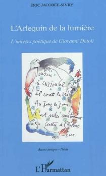 L'Arlequin de la lumière : l'univers poétique de Giovanni Dotoli - ÉricJacobée