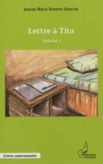 Lettre à Tita - Jeanne Marie RosetteAbou'ou