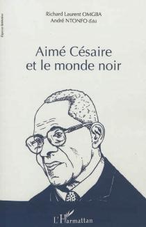 Aimé Césaire et le monde noir : actes du colloque international de Yaoundé du 8 au 10 juin 2010 -