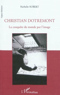 Christian Dotremont : la conquête du monde par l'image - NathalieAubert