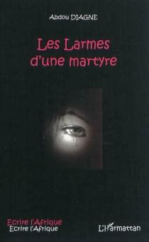 Les larmes d'une martyre - AbdouDiagne
