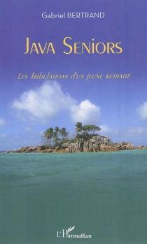 Java seniors : les tribulations d'un jeune retraité - GabrielBertrand