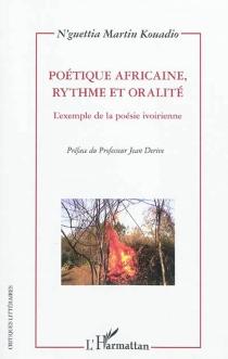 Poétique africaine, rythme et oralité : l'exemple de la poésie ivoirienne - N'guettia MartinKouadio
