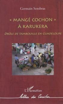 Mangé cochon à Karukera : drôle de tambouille en Guadeloupe - GermainSensbras
