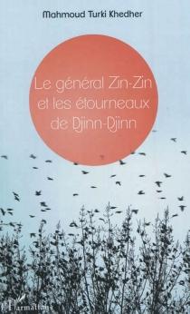 Le général Zin-Zin et les étourneaux de Djinn-Djinn - Mahmoud-TurkiKhedher