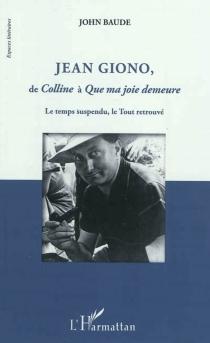 Jean Giono, de Colline à Que ma joie demeure : le temps suspendu, le tout retrouvé - JohnBaude
