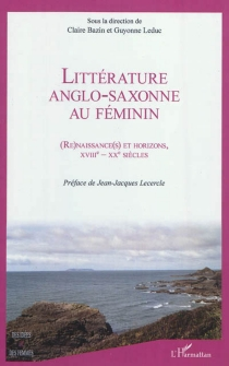 Littérature anglo-saxonne au féminin : (re)naissance(s) et horizons, XVIIIe-XXe siècles -