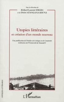Utopies littéraires et création d'un monde nouveau -