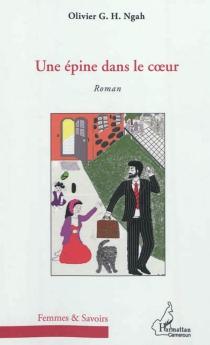 Une épine dans le coeur - Olivier G.H.Ngah