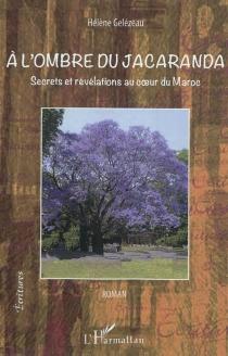 A l'ombre du jacaranda : secrets et révélations au coeur du Maroc - HélèneGelézeau