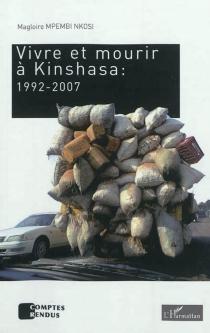 Vivre et mourir à Kinshasa : 1992-2007 - MagloireMpembi Nkosi