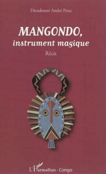 Mangondo, intrument magique : récit - Dieudonné AndréPena