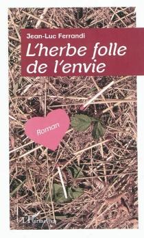 L'herbe folle de l'envie - Jean-LucFerrandi