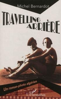 Travelling arrière : un roman-photo algérien - MichelBernardot
