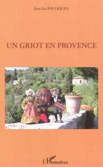 Un griot en Provence - Jean-LucPouliquen