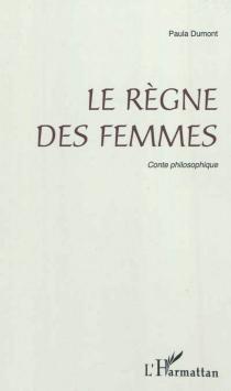 Le règne des femmes : conte philosophique - PaulaDumont