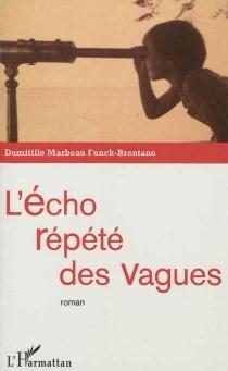 L'écho répété des vagues - Domitille MarbeauFunck-Brentano