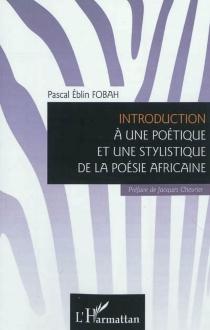 Introduction à une poétique et une stylistique de la poésie africaine - Pascal EblinFobah