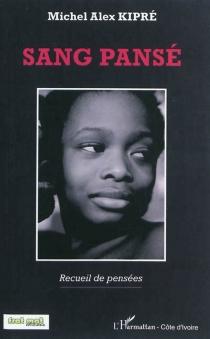 Sang pansé : recueil de pensées - Michel AlexKipré