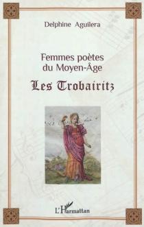 Femmes poètes au Moyen Âge : les trobairitz - DelphineAguilera