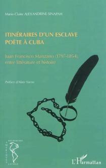 Itinéraires d'un esclave poète à Cuba : Juan Francisco Manzano (1797-1854), entre littérature et histoire - Marie-ClaireAlexandrine-Sinapah