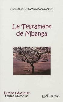 Le testament de Mbanga - ChristianMoubamba Bagwangui