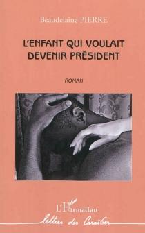 L'enfant qui voulait devenir président - BeaudelainePierre