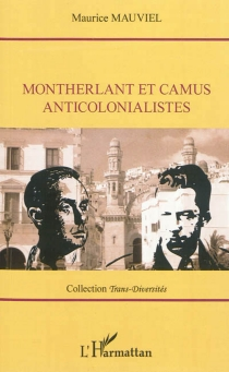 Montherlant et Camus anticolonialistes - MauriceMauviel