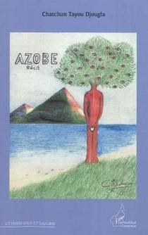 Azobe : récit - ChatchunTayou Djougla