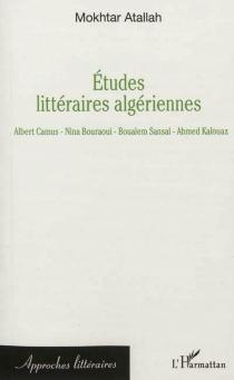 Etudes littéraires algériennes : Albert Camus, Nina Bouraoui, Boualem Sansal, Ahmed Kalouaz - MokhtarAtallah