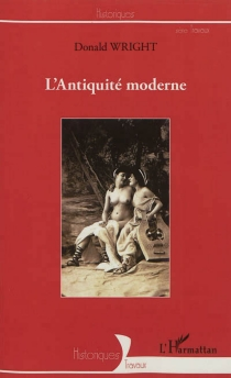 L'Antiquité moderne - Donald Wright