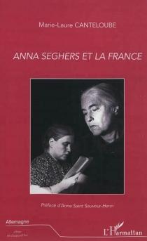 Anna Seghers et la France - Marie-LaureCanteloube