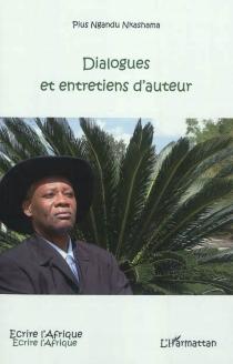 Dialogues et entretiens d'auteur - Pius NkashamaNgandu