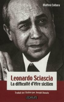 Leonardo Sciascia : la difficulté d'être sicilien - MatteoCollura