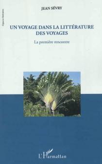 Un voyage dans la littérature des voyages : la première rencontre - JeanSévry