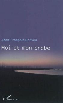 Moi et mon crabe - Jean-FrançoisSchved