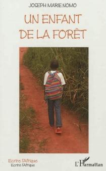 Un enfant de la forêt - Joseph MarieNomo